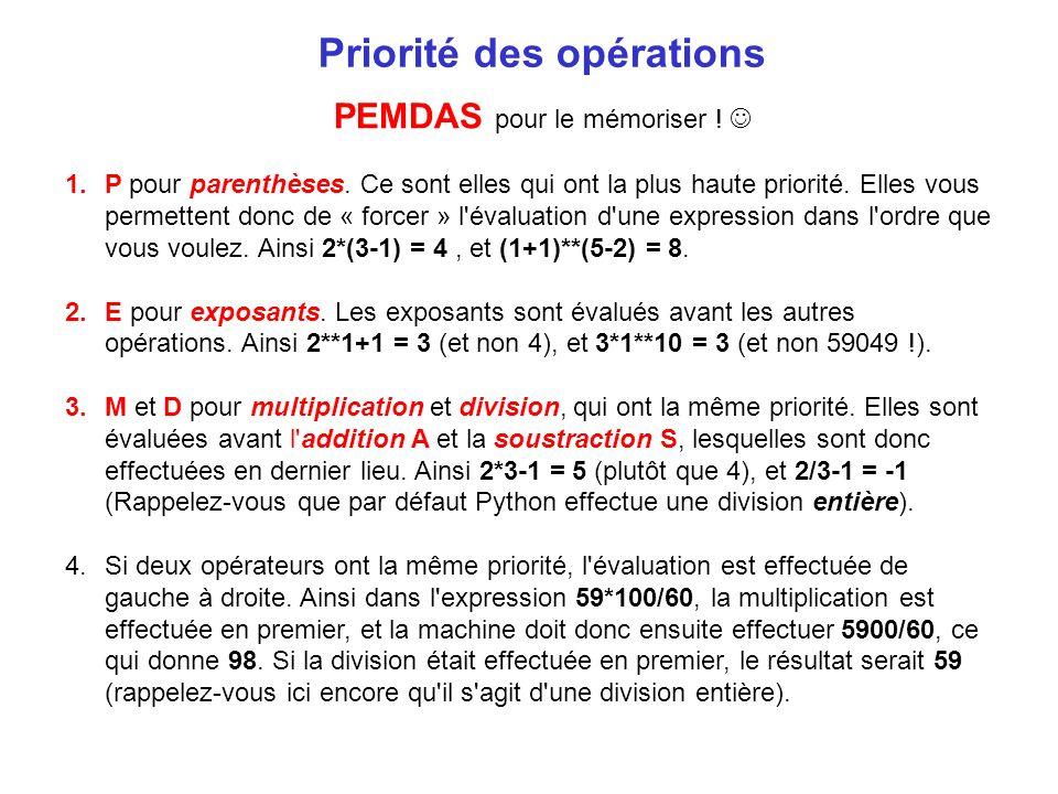 Priorité des opérations PEMDAS pour le mémoriser ! 1.P pour parenthèses. Ce sont elles qui ont la plus haute priorité. Elles vous permettent donc de «
