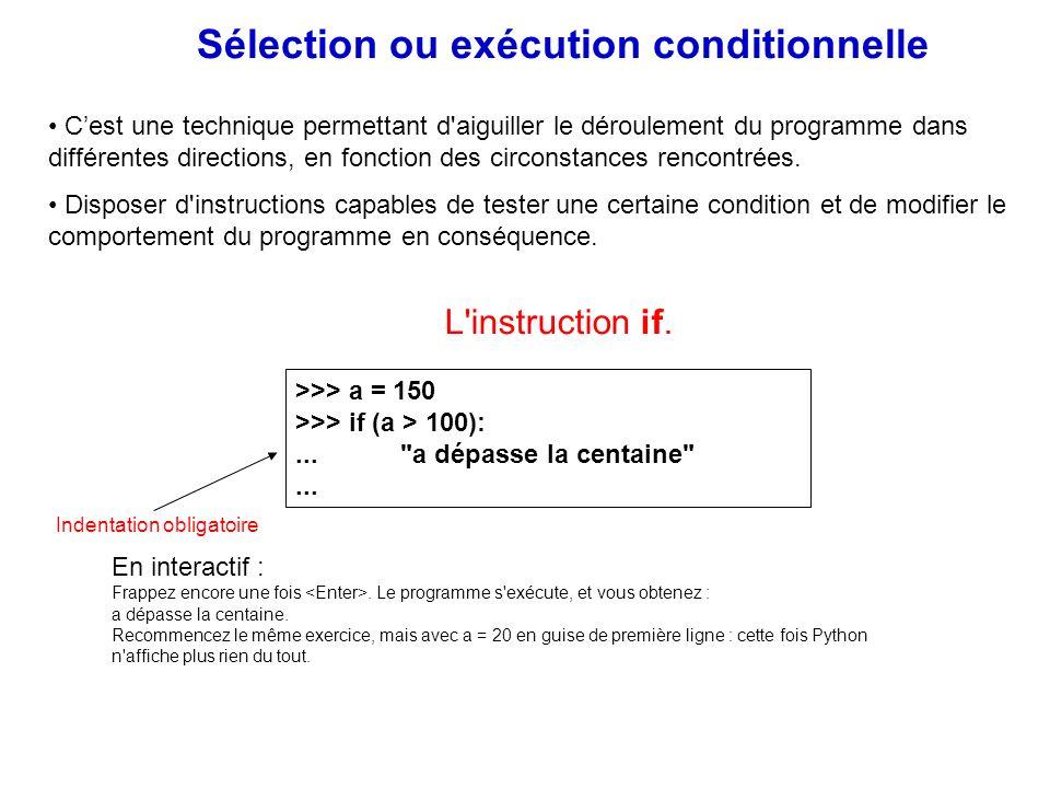 Sélection ou exécution conditionnelle Cest une technique permettant d'aiguiller le déroulement du programme dans différentes directions, en fonction d