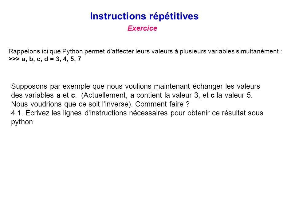 Exercice Instructions répétitives Supposons par exemple que nous voulions maintenant échanger les valeurs des variables a et c. (Actuellement, a conti