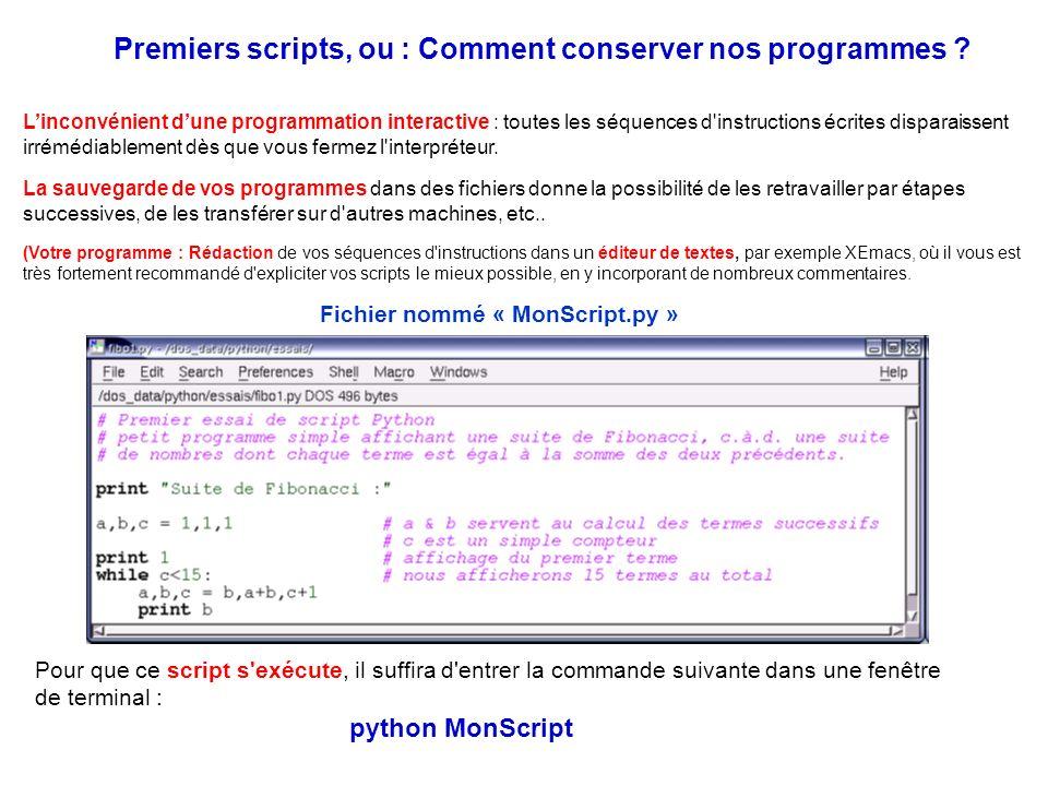 Premiers scripts, ou : Comment conserver nos programmes ? Linconvénient dune programmation interactive : toutes les séquences d'instructions écrites d
