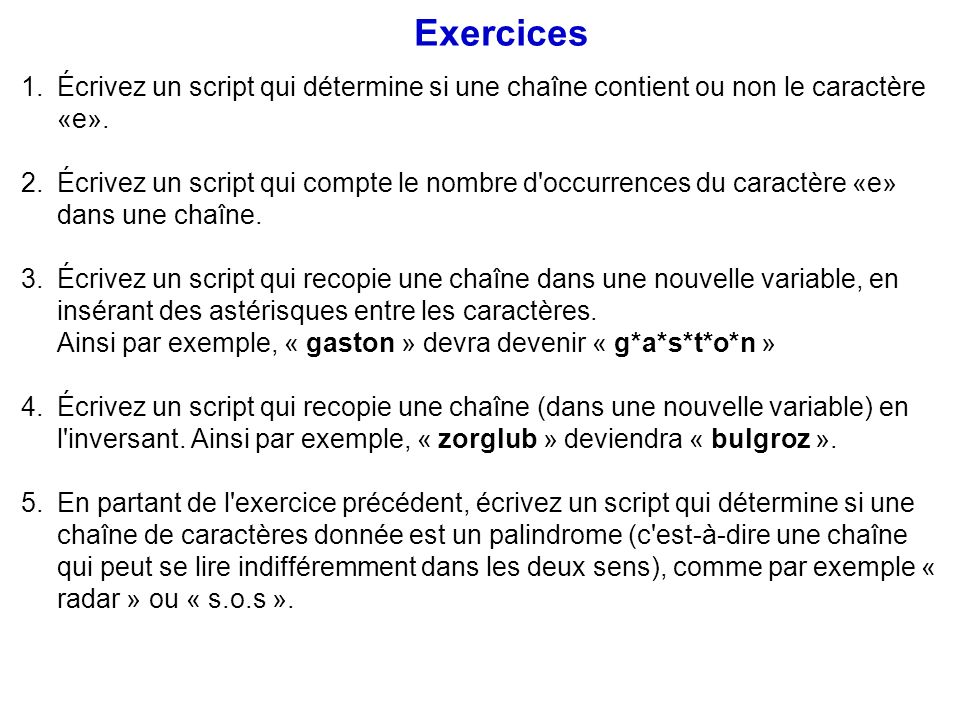 1.Écrivez un script qui détermine si une chaîne contient ou non le caractère «e». 2.Écrivez un script qui compte le nombre d'occurrences du caractère
