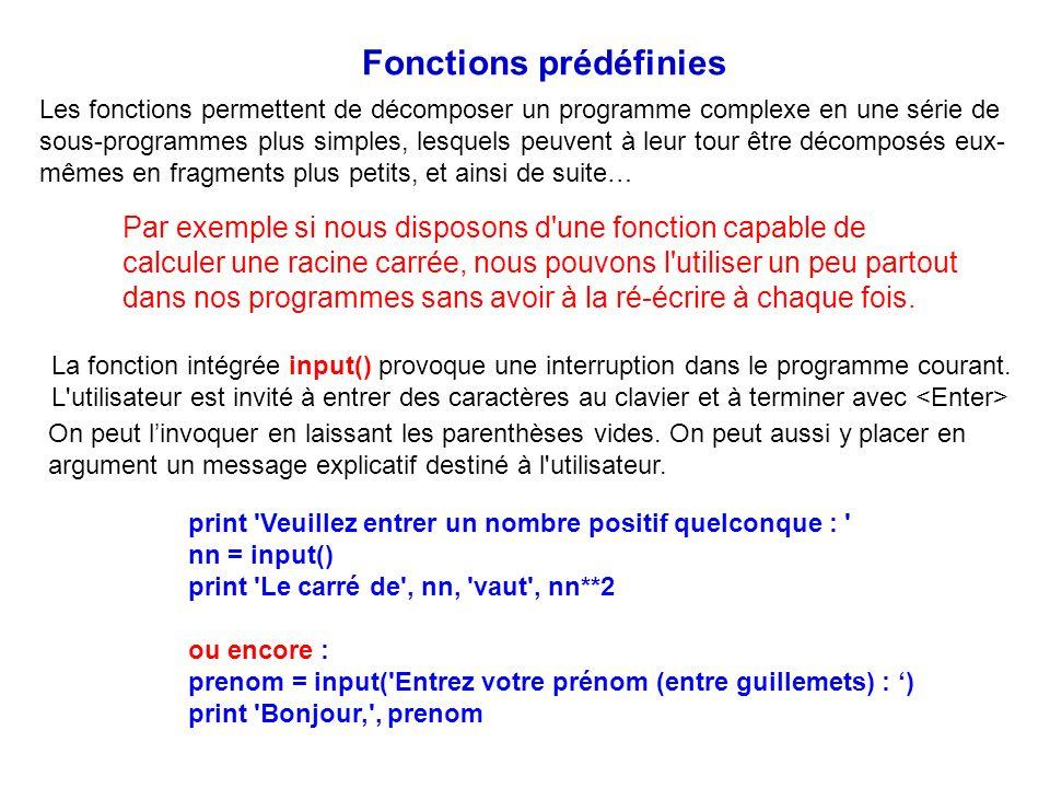 Fonctions prédéfinies Les fonctions permettent de décomposer un programme complexe en une série de sous-programmes plus simples, lesquels peuvent à le
