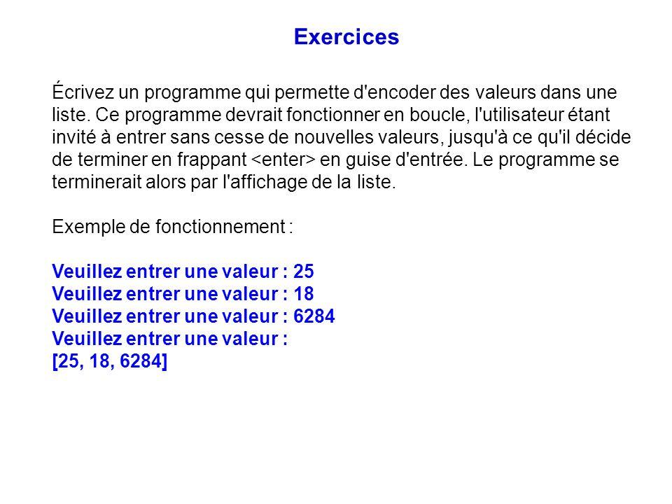 Écrivez un programme qui permette d'encoder des valeurs dans une liste. Ce programme devrait fonctionner en boucle, l'utilisateur étant invité à entre