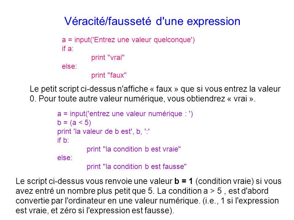 Véracité/fausseté d'une expression a = input('Entrez une valeur quelconque') if a: print