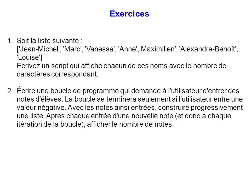 Exercices 1.Soit la liste suivante : ['Jean-Michel', 'Marc', 'Vanessa', 'Anne', Maximilien', 'Alexandre-Benoît', 'Louise'] Ecrivez un script qui affic