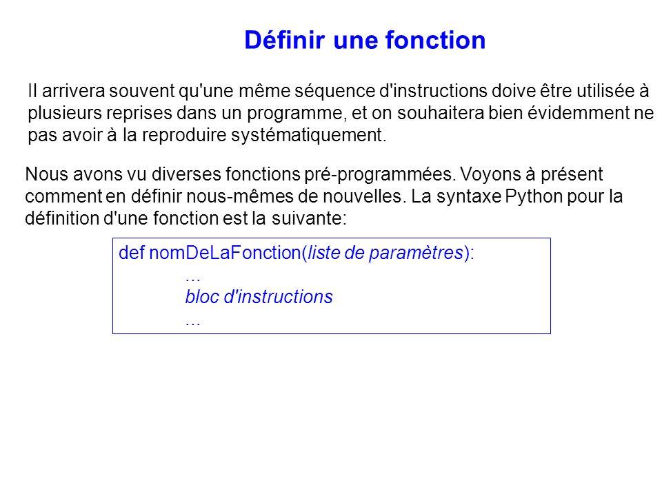 Définir une fonction Il arrivera souvent qu'une même séquence d'instructions doive être utilisée à plusieurs reprises dans un programme, et on souhait