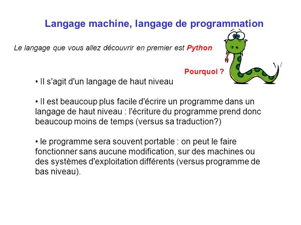 Le langage que vous allez découvrir en premier est Python Langage machine, langage de programmation Il s'agit d'un langage de haut niveau Il est beauc