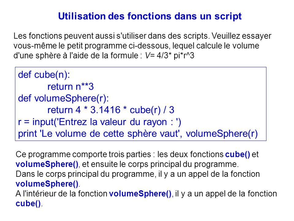 Utilisation des fonctions dans un script Les fonctions peuvent aussi s'utiliser dans des scripts. Veuillez essayer vous-même le petit programme ci-des