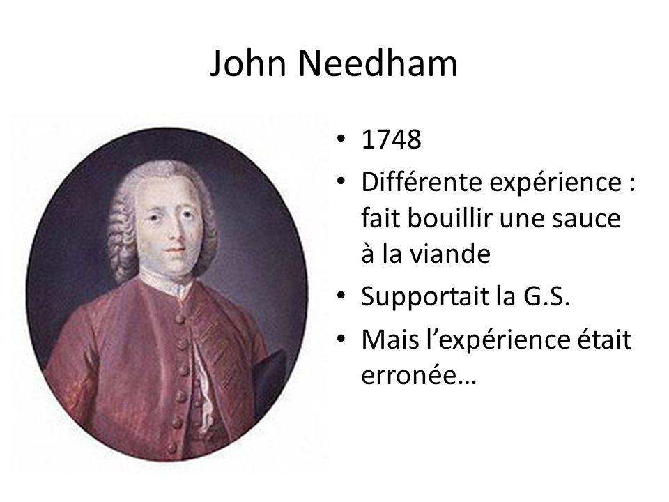 John Needham 1748 Différente expérience : fait bouillir une sauce à la viande Supportait la G.S. Mais lexpérience était erronée…