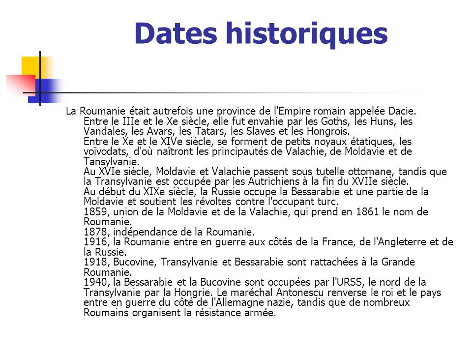 Dates historiques La Roumanie était autrefois une province de l Empire romain appelée Dacie.