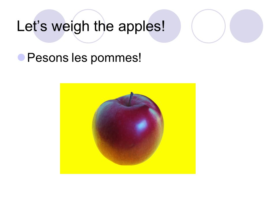 Lets weigh the apples! Pesons les pommes!