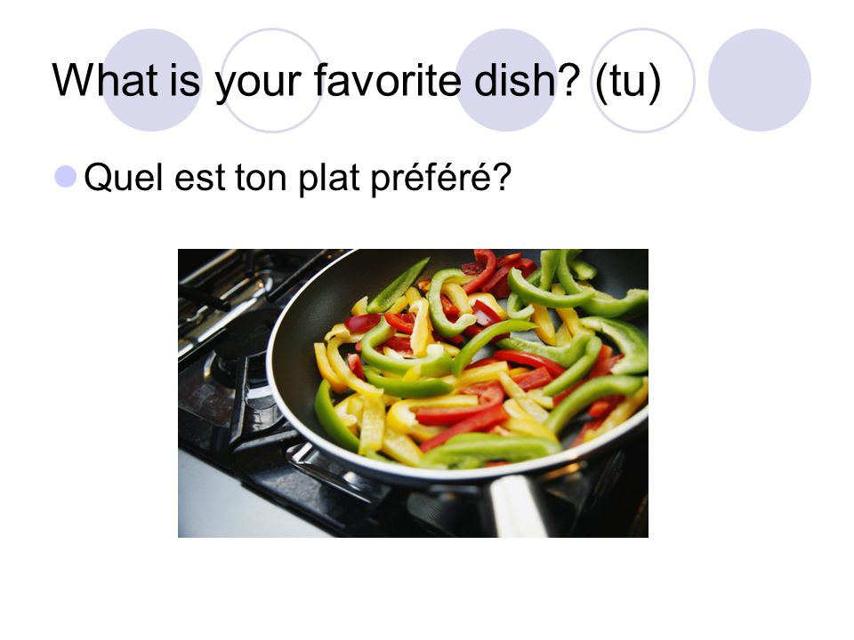What is your favorite dish (tu) Quel est ton plat préféré
