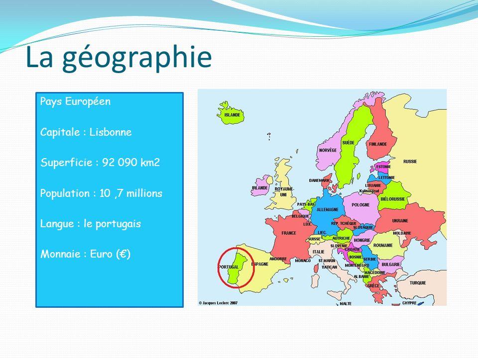La géographie Pays Européen Capitale : Lisbonne Superficie : 92 090 km2 Population : 10,7 millions Langue : le portugais Monnaie : Euro ()