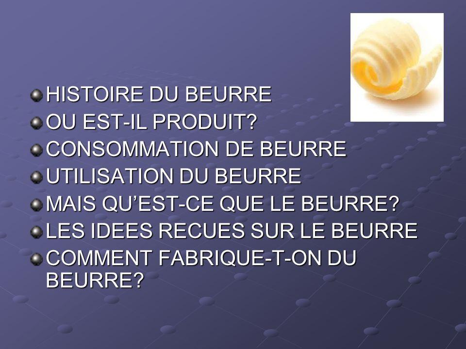 UTILISATION DU BEURRE HISTOIRE DU BEURRE OU EST-IL PRODUIT? CONSOMMATION DE BEURRE