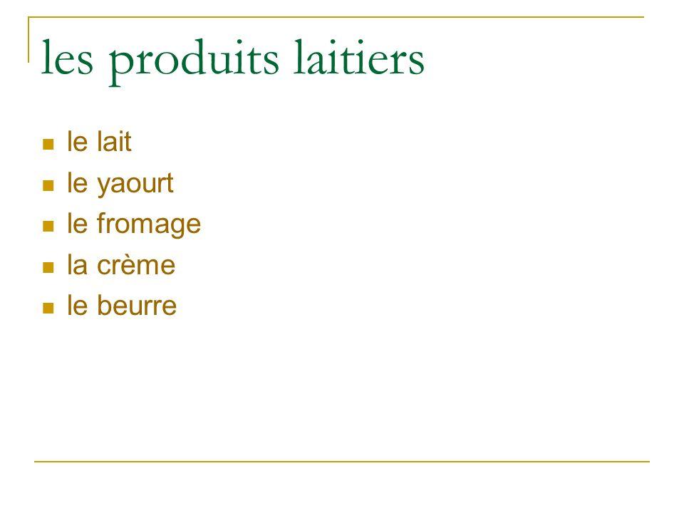 les produits laitiers le lait le yaourt le fromage la crème le beurre