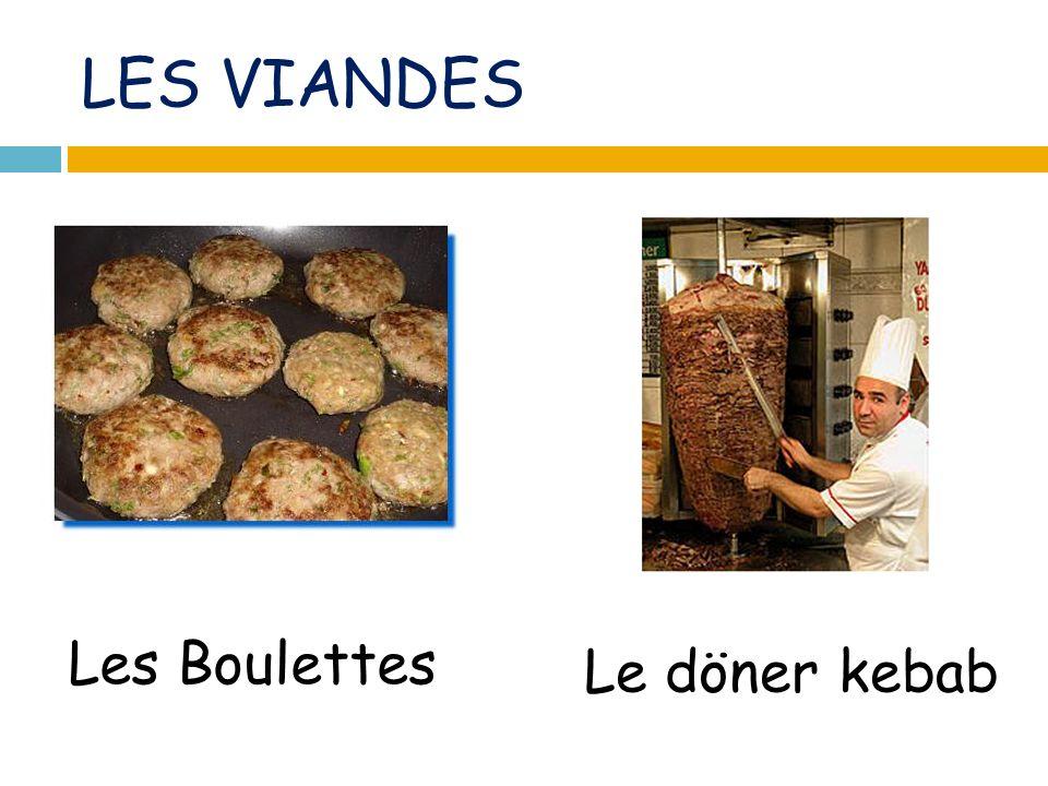 LES VIANDES Les Boulettes Le döner kebab