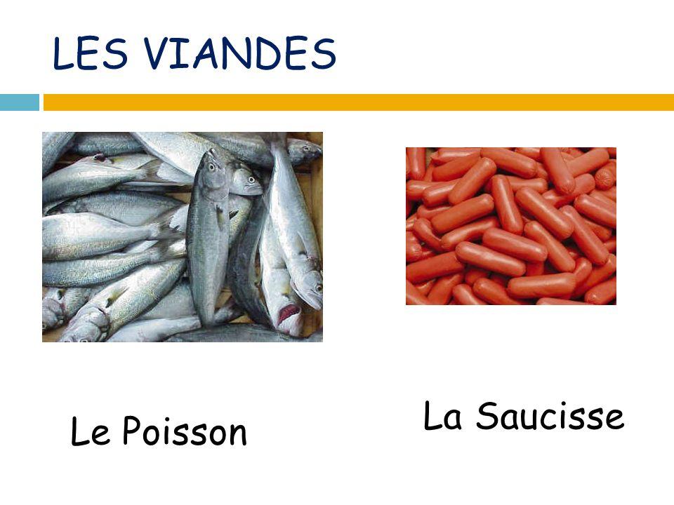 LES VIANDES Le Poisson La Saucisse