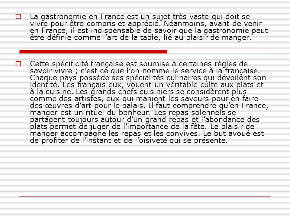 La gastronomie en France est un sujet très vaste qui doit se vivre pour être compris et apprécié.