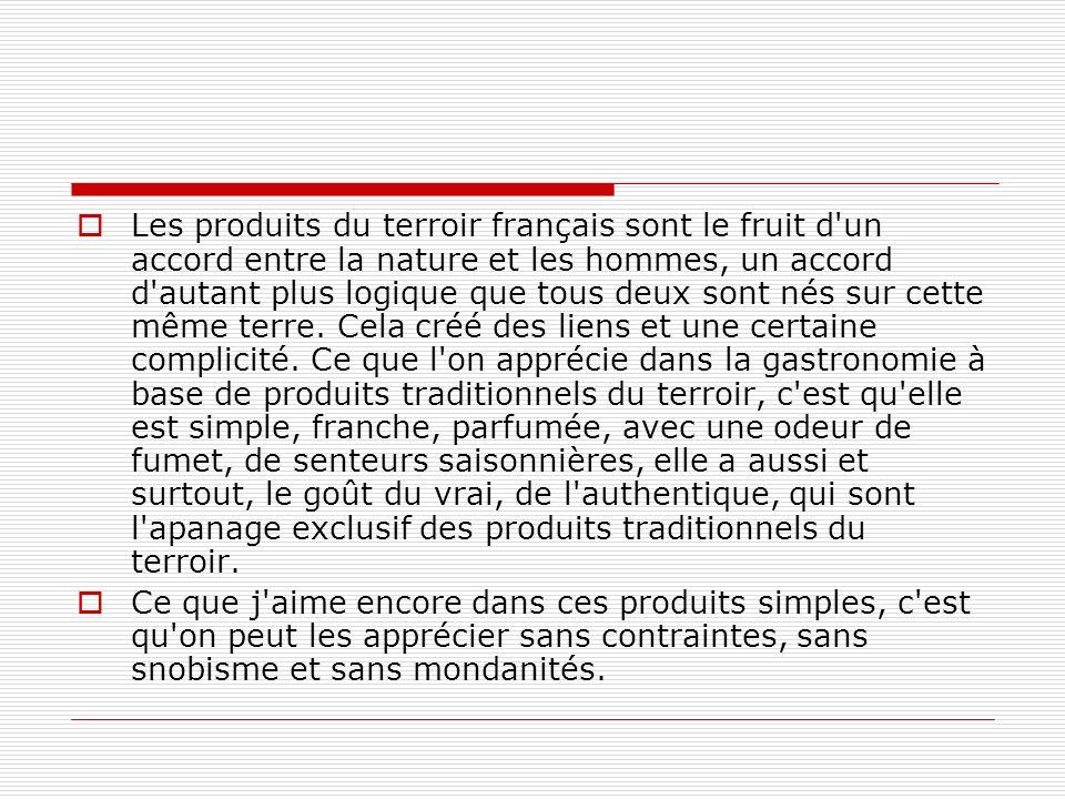 Les produits du terroir français sont le fruit d un accord entre la nature et les hommes, un accord d autant plus logique que tous deux sont nés sur cette même terre.
