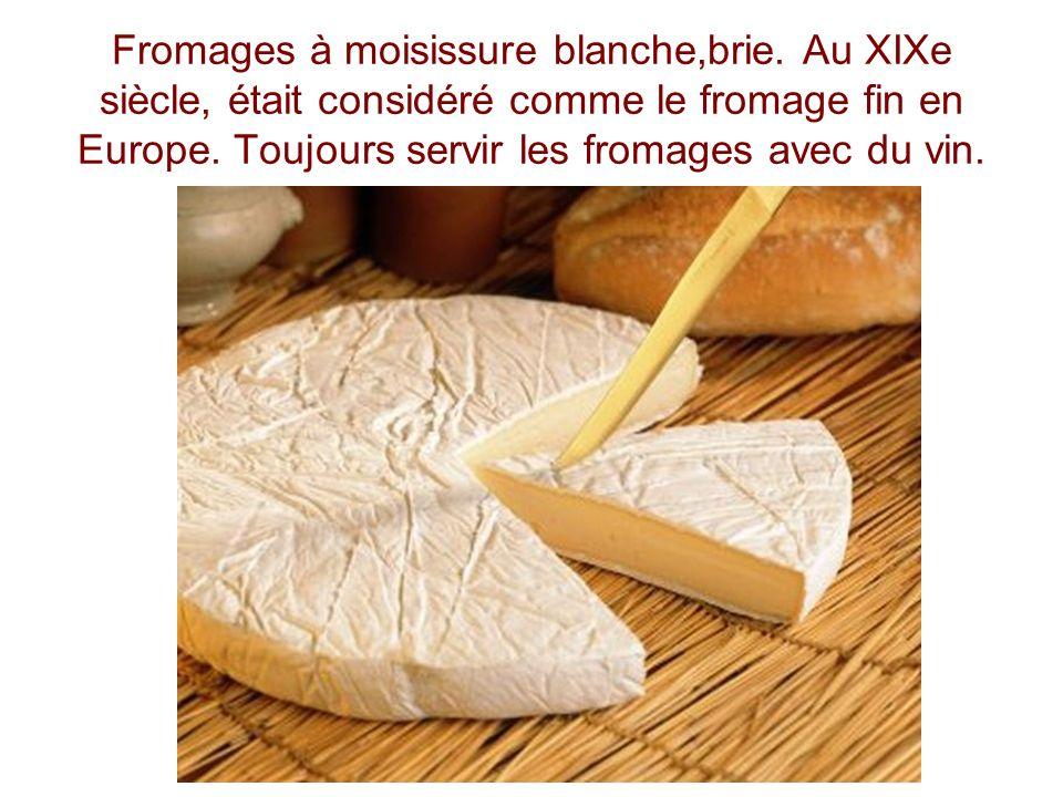 Fromages à moisissure blanche,brie. Au XIXe siècle, était considéré comme le fromage fin en Europe. Toujours servir les fromages avec du vin.