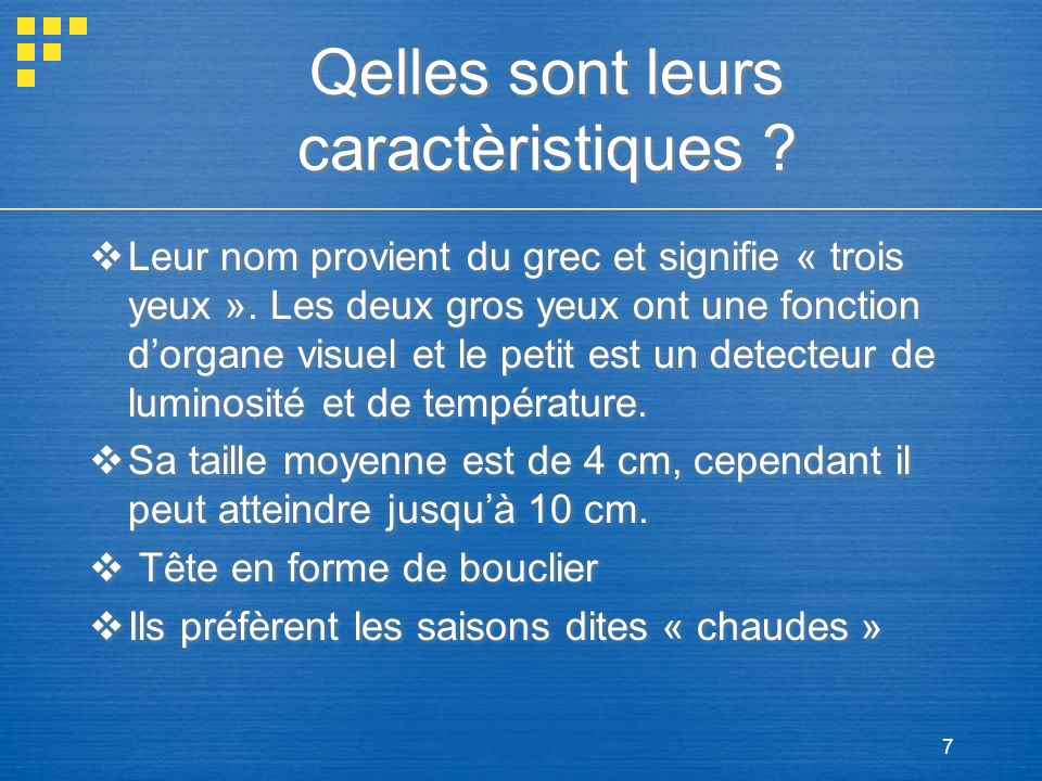 7 Qelles sont leurs caractèristiques ? Leur nom provient du grec et signifie « trois yeux ». Les deux gros yeux ont une fonction dorgane visuel et le
