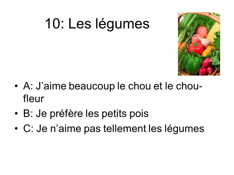 10: Les légumes A: Jaime beaucoup le chou et le chou- fleur B: Je préfère les petits pois C: Je naime pas tellement les légumes