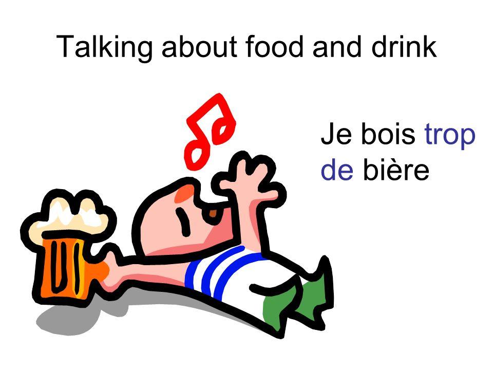 Talking about food and drink Je bois trop de bière