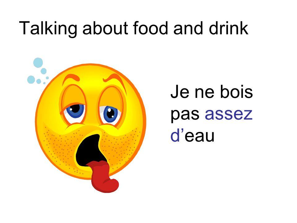 Talking about food and drink Je ne bois pas assez deau