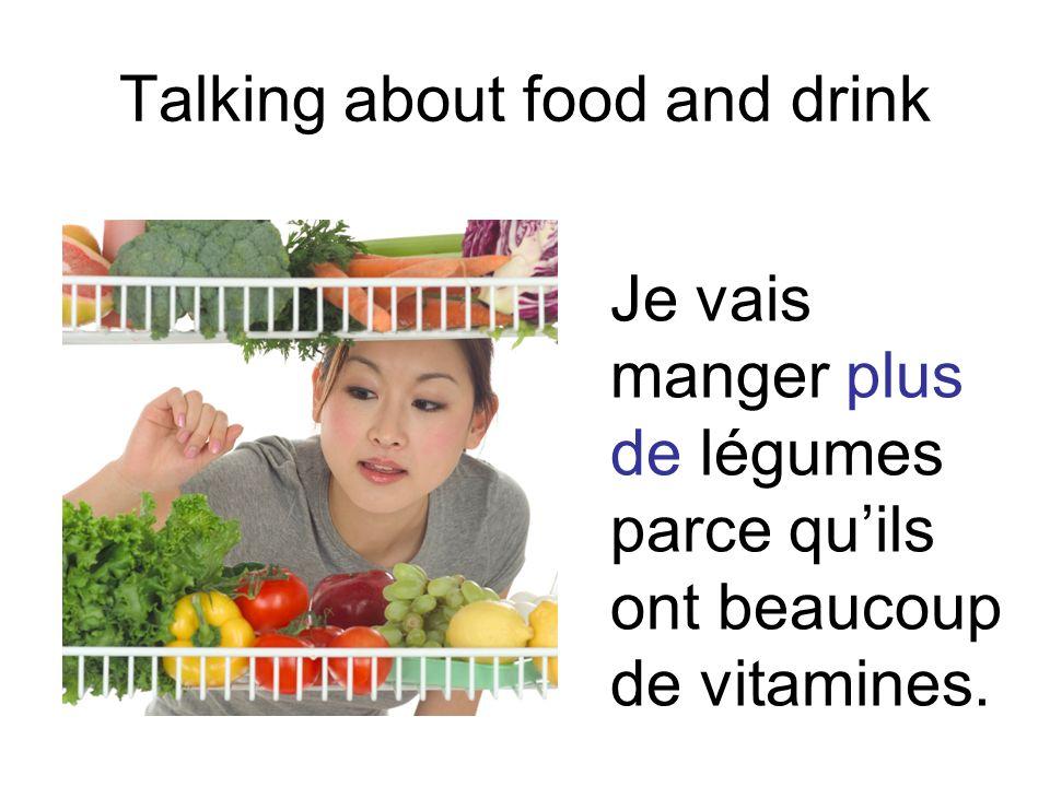 Talking about food and drink Je vais manger plus de légumes parce quils ont beaucoup de vitamines.