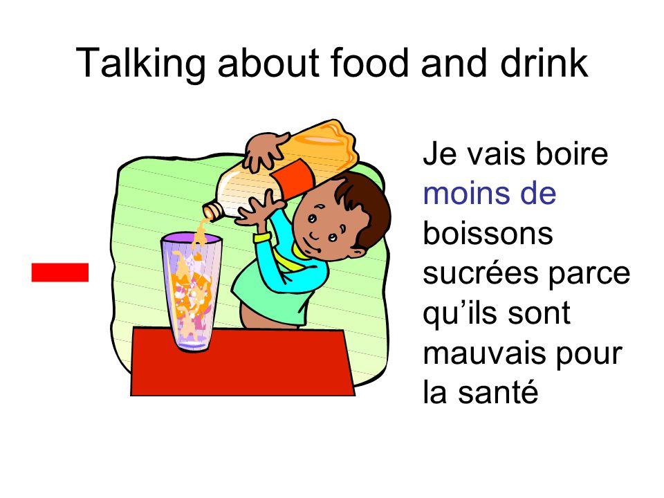 Talking about food and drink - Je vais boire moins de boissons sucrées parce quils sont mauvais pour la santé