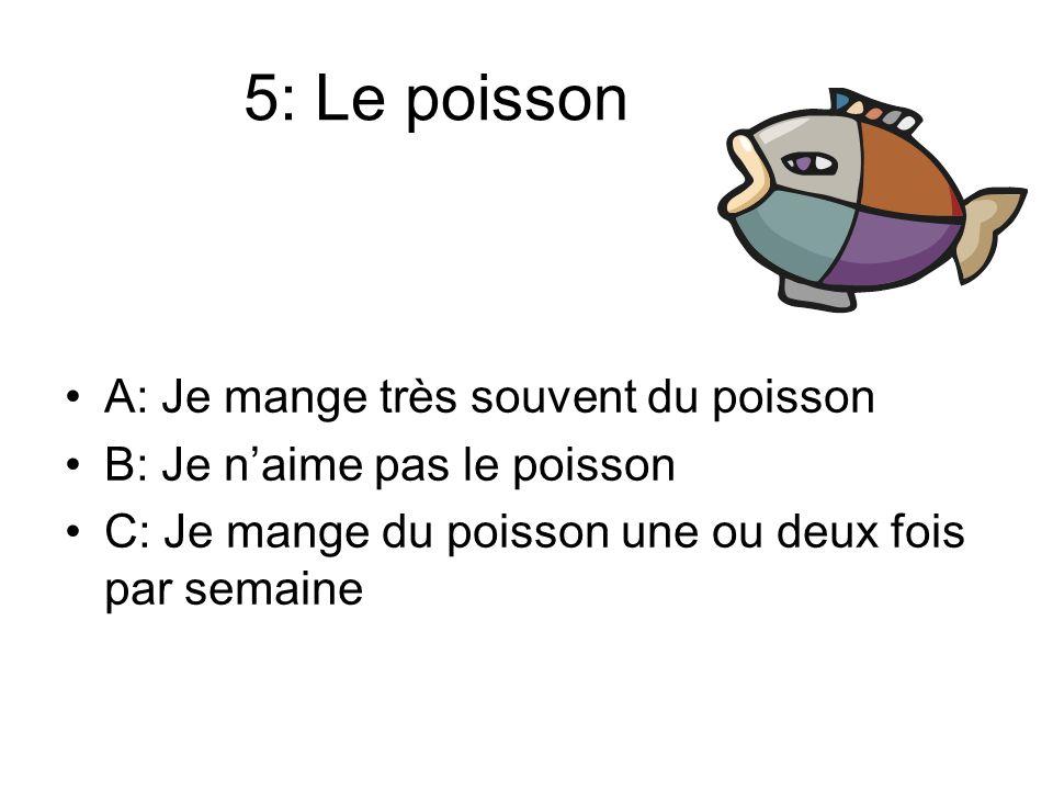 5: Le poisson A: Je mange très souvent du poisson B: Je naime pas le poisson C: Je mange du poisson une ou deux fois par semaine