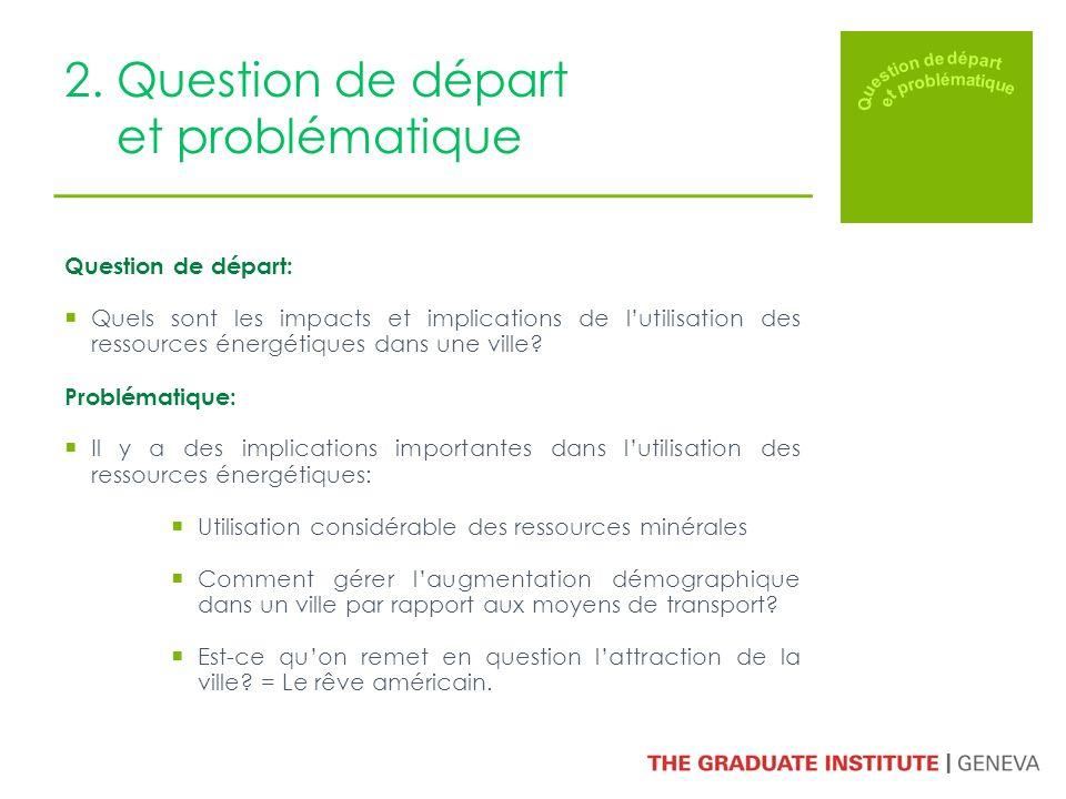 2. Question de départ et problématique Question de départ: Quels sont les impacts et implications de lutilisation des ressources énergétiques dans une