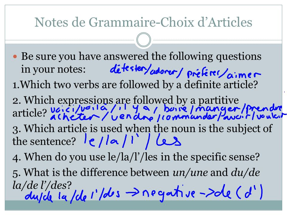 Notes de Grammaire-Choix dArticles Be sure you have answered the following questions in your notes: 1.Which two verbs are followed by a definite artic