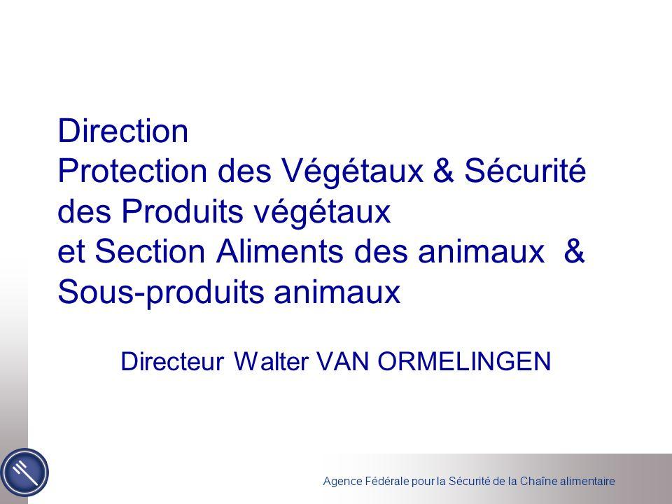 Agence Fédérale pour la Sécurité de la Chaîne alimentaire Direction Protection des Végétaux & Sécurité des Produits végétaux et Section Aliments des a