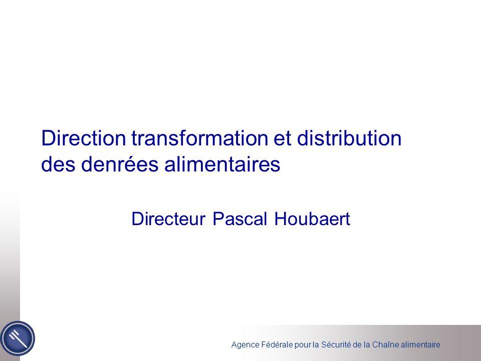 Agence Fédérale pour la Sécurité de la Chaîne alimentaire Direction transformation et distribution des denrées alimentaires Directeur Pascal Houbaert