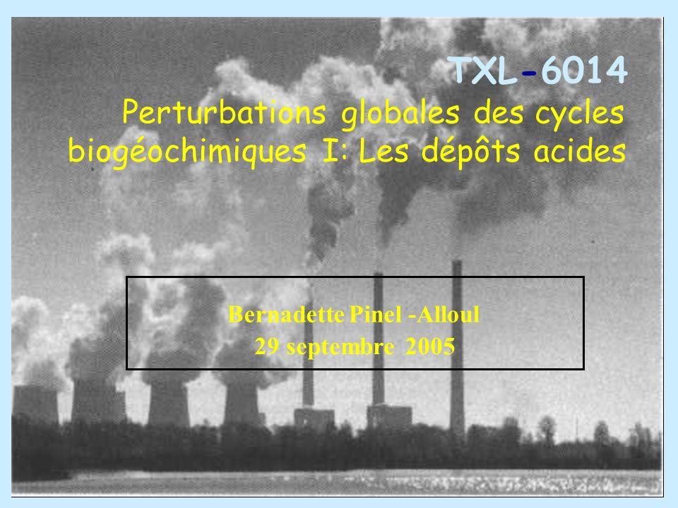 TXL-6014 Perturbationsglobalesdes cycles biogéochimiquesI: Lesdépôtsacides Bernadette Pinel-Alloul 29septembre2005