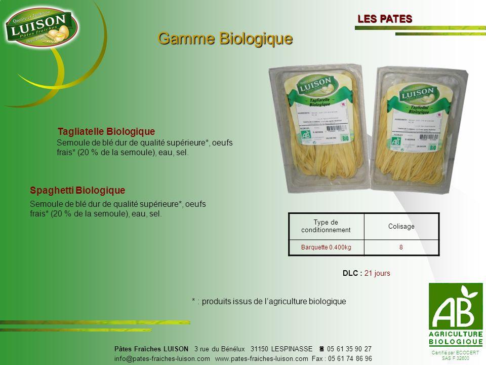 LES PATES Gamme Biologique Gamme Biologique Tagliatelle Biologique Spaghetti Biologique Semoule de blé dur de qualité supérieure*, oeufs frais* (20 % de la semoule), eau, sel.