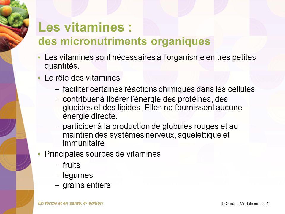 En forme et en santé, 4 e édition © Groupe Modulo inc., 2011 Les vitamines : des micronutriments organiques Les vitamines sont nécessaires à lorganism