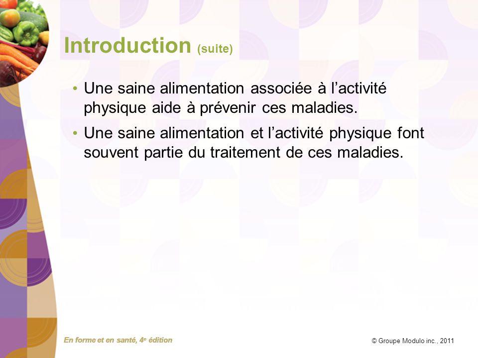 En forme et en santé, 4 e édition © Groupe Modulo inc., 2011 Introduction (suite) Une saine alimentation associée à lactivité physique aide à prévenir ces maladies.