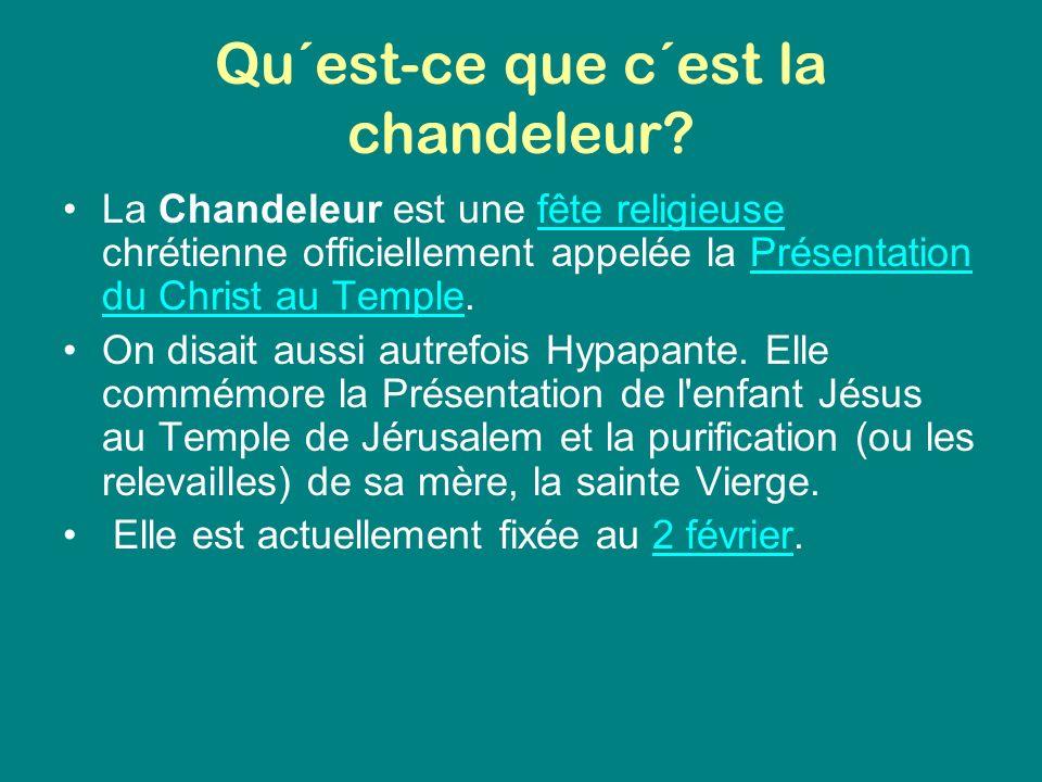 Qu´est-ce que c´est la chandeleur? La Chandeleur est une fête religieuse chrétienne officiellement appelée la Présentation du Christ au Temple.fête re