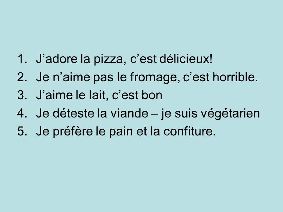 1.Jadore la pizza, cest délicieux! 2.Je naime pas le fromage, cest horrible. 3.Jaime le lait, cest bon 4.Je déteste la viande – je suis végétarien 5.J