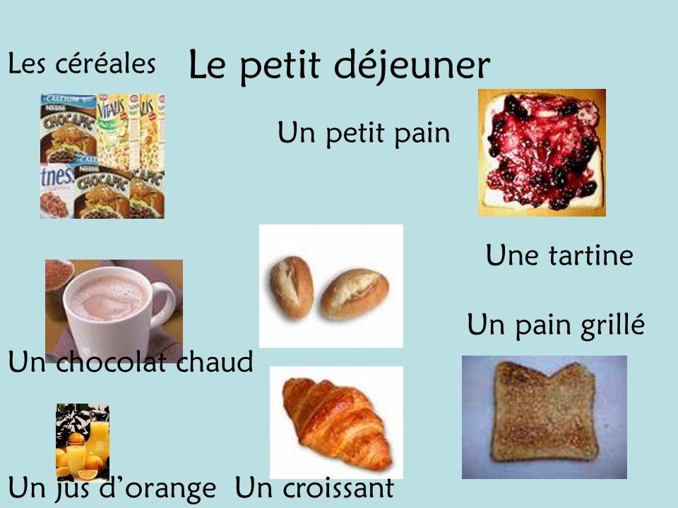Les céréales Une tartine Un pain grillé Un chocolat chaud Un croissant Un petit pain Un jus dorange