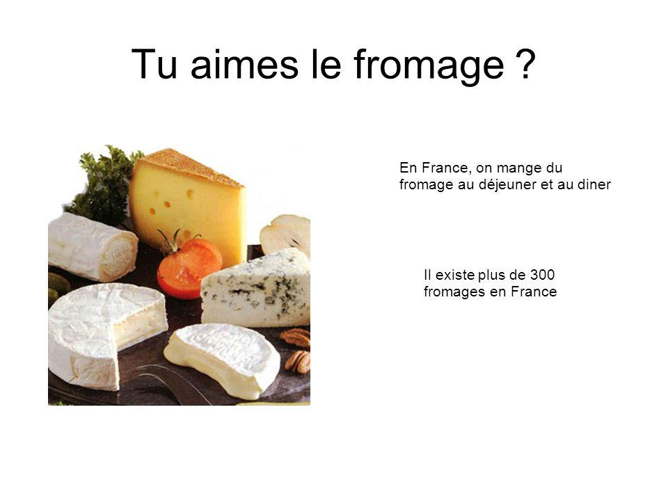 Tu aimes le fromage ? En France, on mange du fromage au déjeuner et au diner Il existe plus de 300 fromages en France
