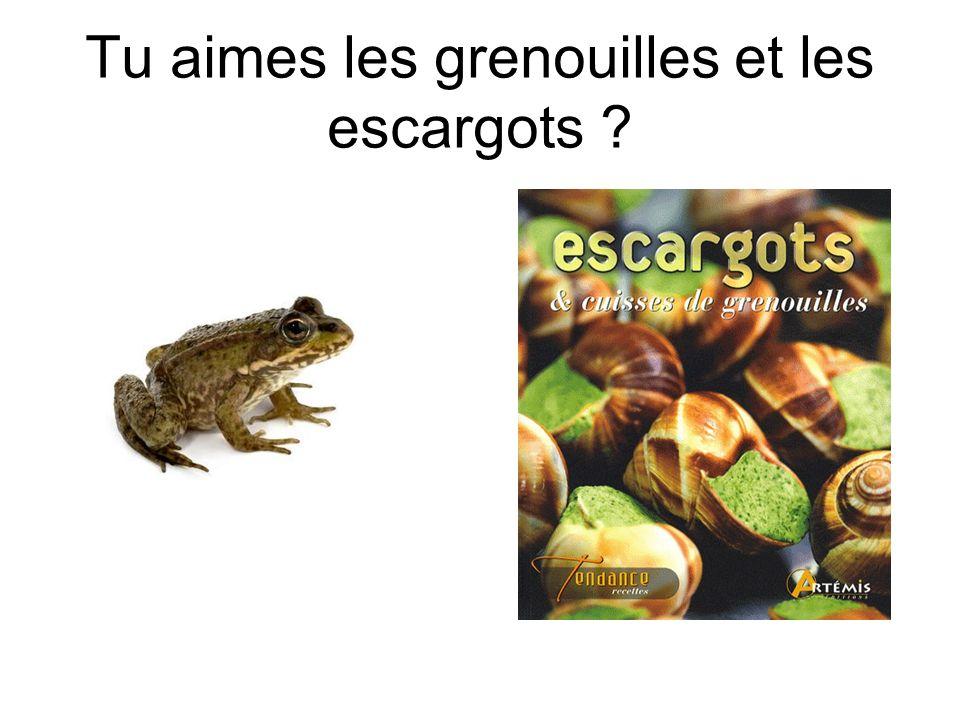 Tu aimes les grenouilles et les escargots ?