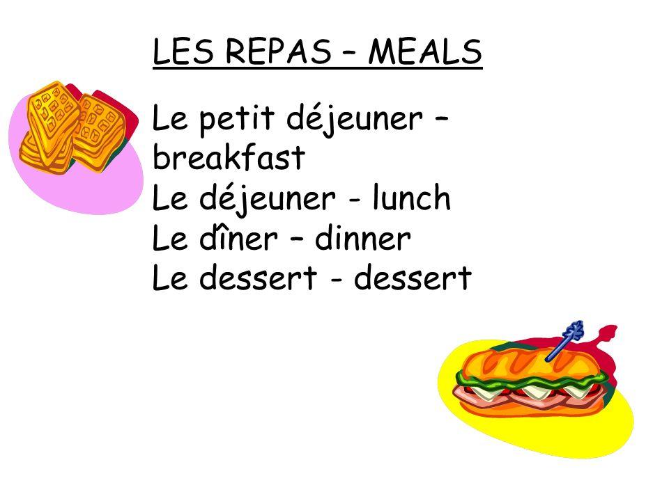 LES REPAS – MEALS Le petit déjeuner – breakfast Le déjeuner - lunch Le dîner – dinner Le dessert - dessert