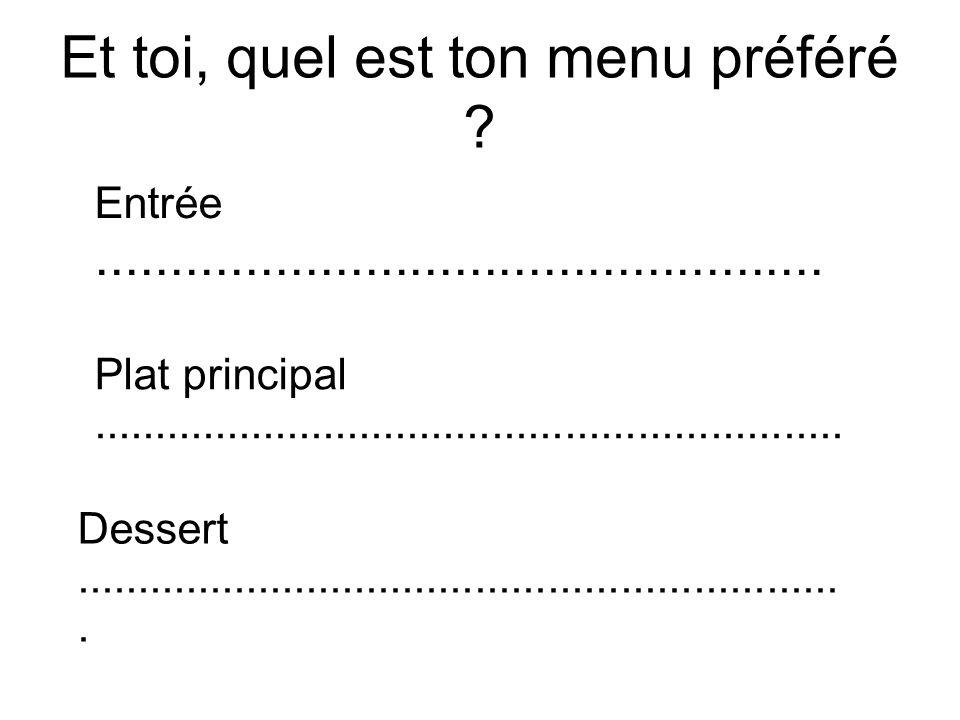 Et toi, quel est ton menu préféré ? Entrée................................................. Plat principal............................................