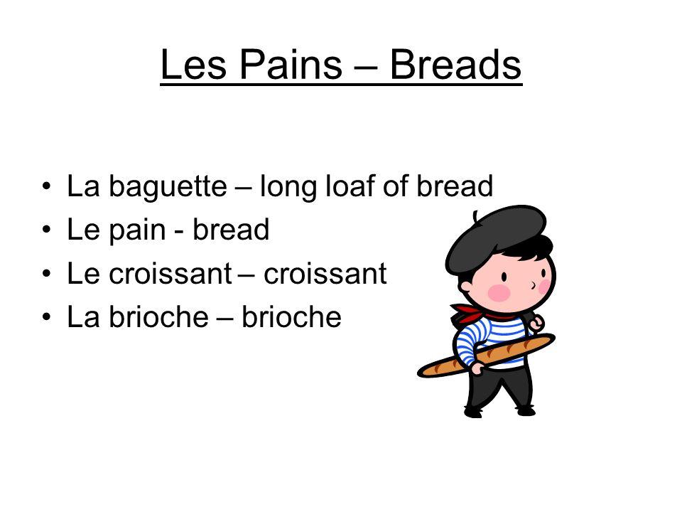 Les Pains – Breads La baguette – long loaf of bread Le pain - bread Le croissant – croissant La brioche – brioche