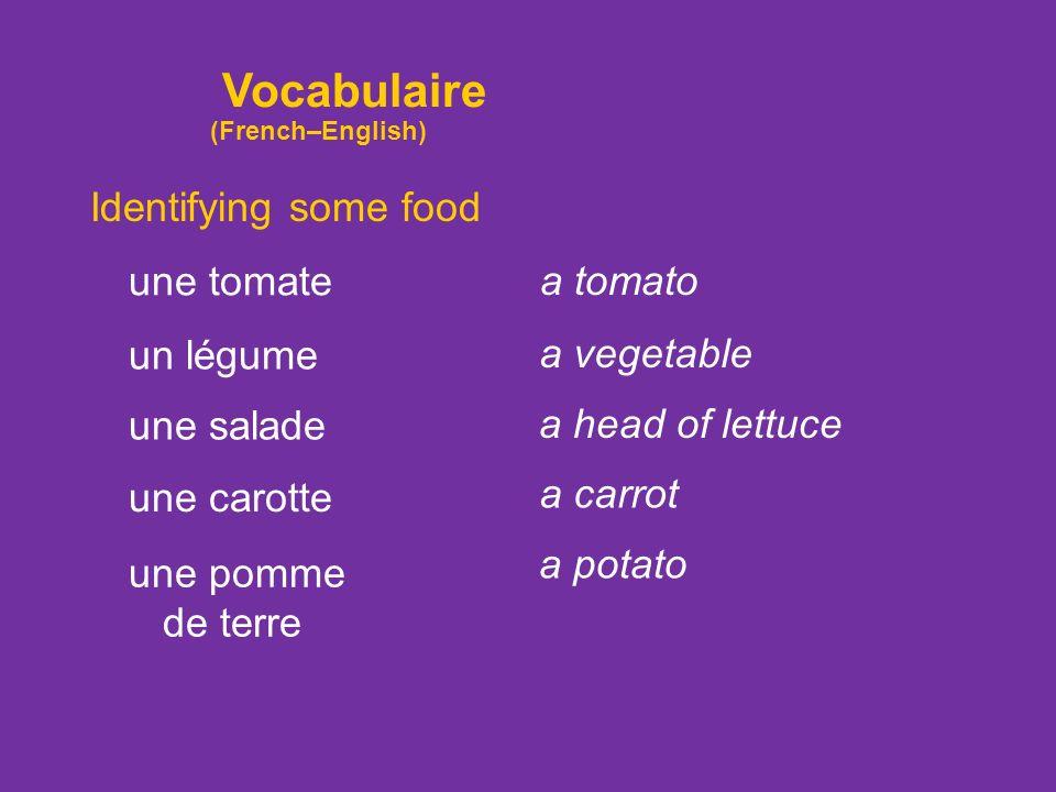 Identifying some food une pomme une orange une poire une fraise an apple an orange a pear a strawberry un melon a melon Vocabulaire (French–English)