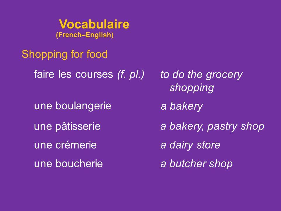 Vocabulaire Shopping for food une pâtisserie une boulangerie faire les courses (f.