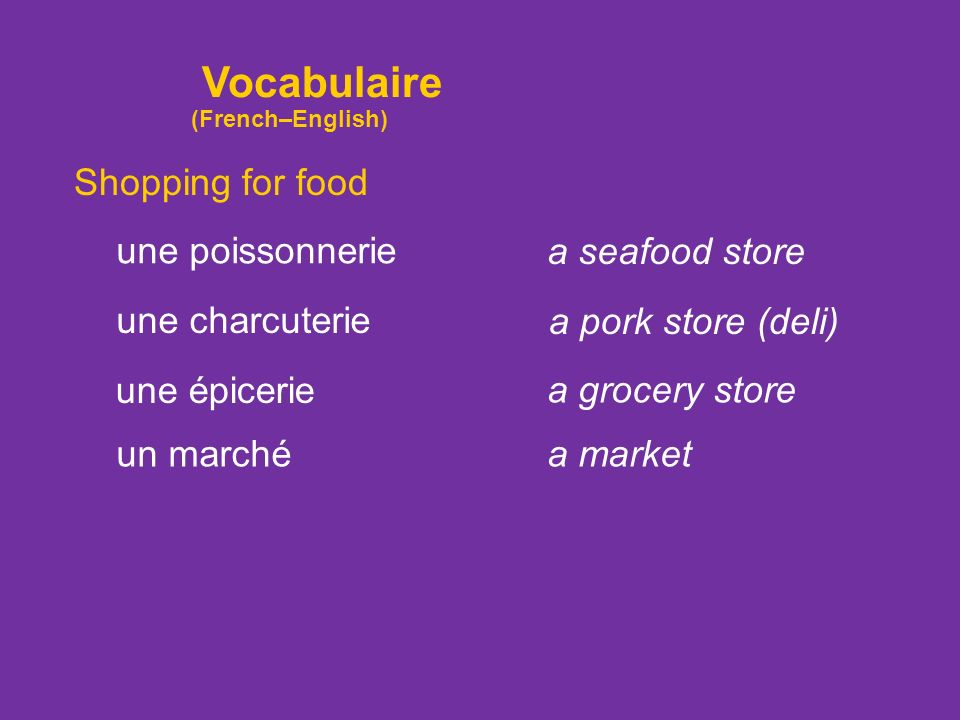 Vocabulaire Shopping for food une pâtisserie une boulangerie faire les courses (f. pl.) to do the grocery shopping a bakery a bakery, pastry shop une